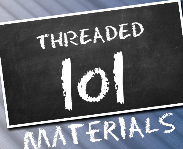 Threaded 101 Materials