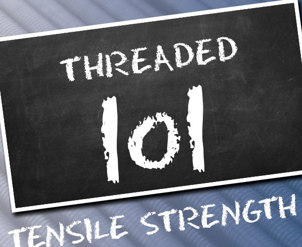 Threaded 101-Tensile Strength
